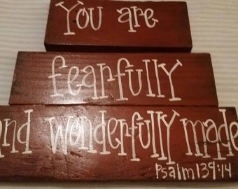 You are fearfully and wonderfully made.  Psalm 139:14