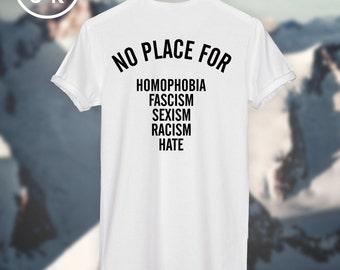 NO PLACE for homophobia fascism sexism racism hate T-SHIRT unisex top *Get a Free Tee!