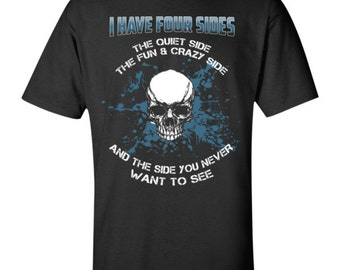 I have four sides, the quiet side, the fun & crazy side and the side you never WANT TO SEE T-Shirt
