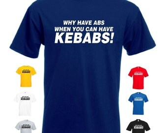Why Have Abs When You Can Have Kebabs! Mens/Adults Novelty Classic Fit Tshirt - Funny/Gift/Joke/Fitness/Gym