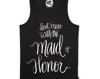 Maid of Honor Shirt, Dont Mess With The Maid of Honor tank top, Bridal Entourage Shirt, Maid of Honor Essentials