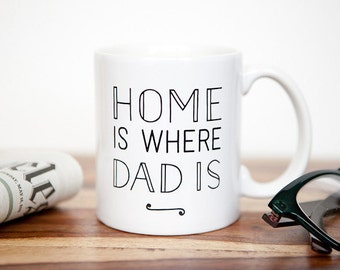 Father's Day Gift | Home is Where Dad Is Mug | Gift for Dad | Statement Mug | Quote Mug | Gift for Father | Father's Day Mug
