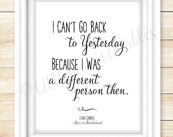 I can't go back to Yesterday because I was a different person, Alice in Wonderland quote, 8 X 10 digital download, Lewis Carroll quote