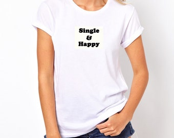 Single and Happy Womans Girls T-Shirt