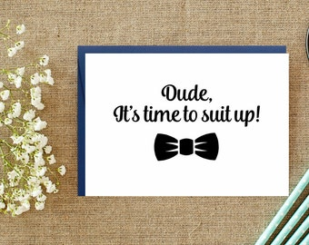 Dude It's time to suit up.  Groomsman/ Best Man Proposal. Ring bearer proposal. Wedding cards Suit up cards. Groomsman cards. Best man cards