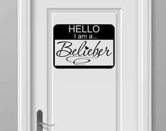 Hello I am a Belieber Justin inspired Never say never Purpose Music vinyl lettering wall art decal cute sign love sayings decor