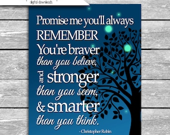 Promise me you'll always remember You're braver than you believe  Christopher Robin Quote - Winnie The Pooh 8x10 Digital Download