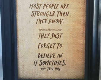 One Tree Hill/One Tree Hill Quote/One Tree Hill Quotes/Burlap Picture/Inspirational Quote/Inspirational/Best Friend Gift/Encouragement Gift