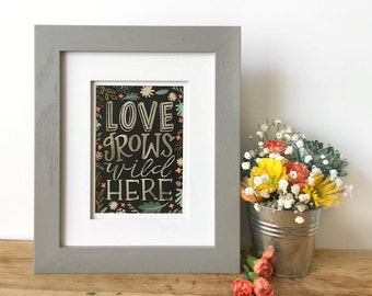 Love Grows Wild Here - Hand Lettering Print