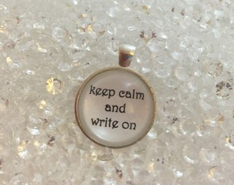 Keep Calm and Write On Pendant/Necklace/Keychain