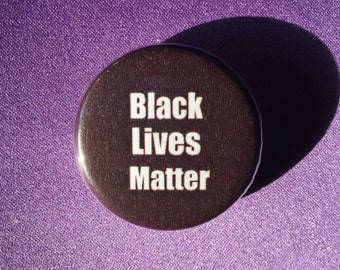 Black lives matter button or magnet - BLM anti-racist button - Civil rights button