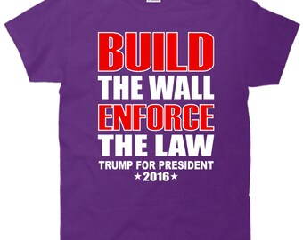 Build The Wall Enforce The Law Trump 2016 T-Shirt