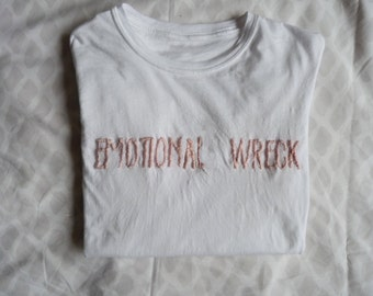 "T-shirt ""EMOTIONAL WRECK"" and other quotes from the kind"