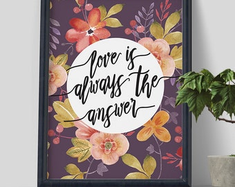 Quote Art Print, Love Quote, art wall floral inspirational quotes poster Love is always the answer, home decor, inspirational