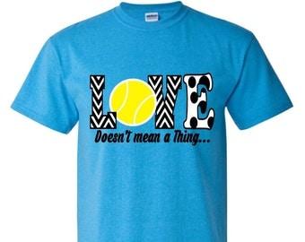 Tennis Mom Shirt / Tennis Love / Tennis Love Doesn't Mean a Thing.