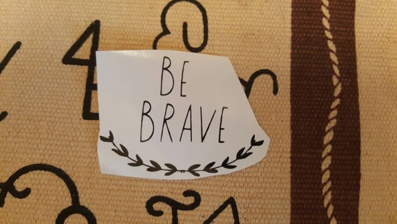 Be Brave Decal / Yeti Decal