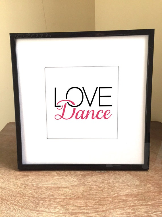"""LOVE Dance quote print by Michelle Spray, fits 5""""x5"""" artwork in 8""""x8"""" frame w/ matte, , Love Dance quote, dance, dance quote, LOVE Dance"""