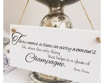 There Comes A Time Champagne Bette Davies Quote Plaque Sign