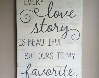 "Every love story is beautiful but ours is my favorite | bedroom wall decor | wood sign | rustic wall decor | 20"" x 28"""