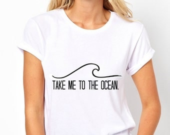 Take me to the ocean.
