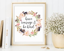 Have Courage And Be Kind, Be Kind Printable, Have Courage Print, Nursery Floral Print, Flower Printable, Nursery Wall Art, Cinderella Quote