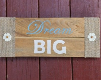 "Re-purposed wood ""Dream Big"" Sign"