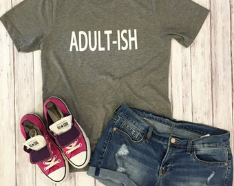 Adult, adult-ish, adulting, adult tee, womens t-shirt, I can't adult, mom shirts, mom life, t-shirts