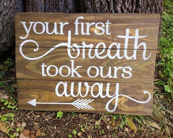 Your First Breath Took Ours Away, Wood Sign, Pallet Sign, Nursery Decor, Rustic Nursery, Arrow Nursery, Children's Room Decor, Baby Shower