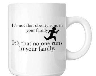 Funny Fat Joke No One Runs In Your Family (SP-00857) 11 OZ Novelty Coffee Mug