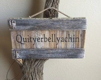 Primitive Quityerbellyachin Weathered Wood Sign