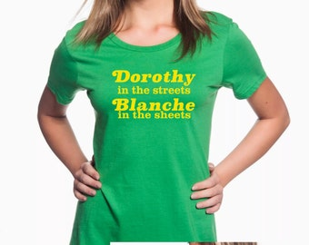 Dorothy In The Streets Blanche In The Sheets Ladies Cut inspired by the Golden Girls 80s TV 4.5oz Ringpun