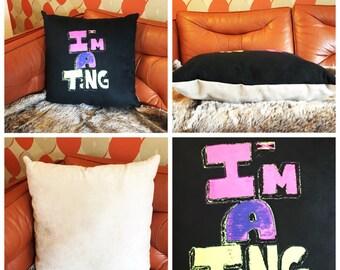 Original Artwork Cushion - I'm A Ting