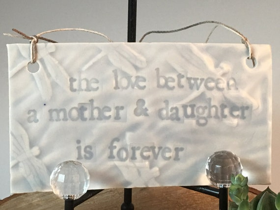 "Mom's and daughters share something special ""The love between a mother and daughter is forever""."