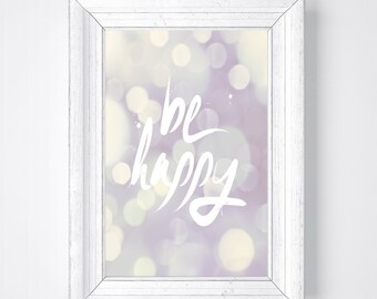 Quote Wall Art/ Be Happy Print / Bokeh / Quote Prints / Poster / Printable Art