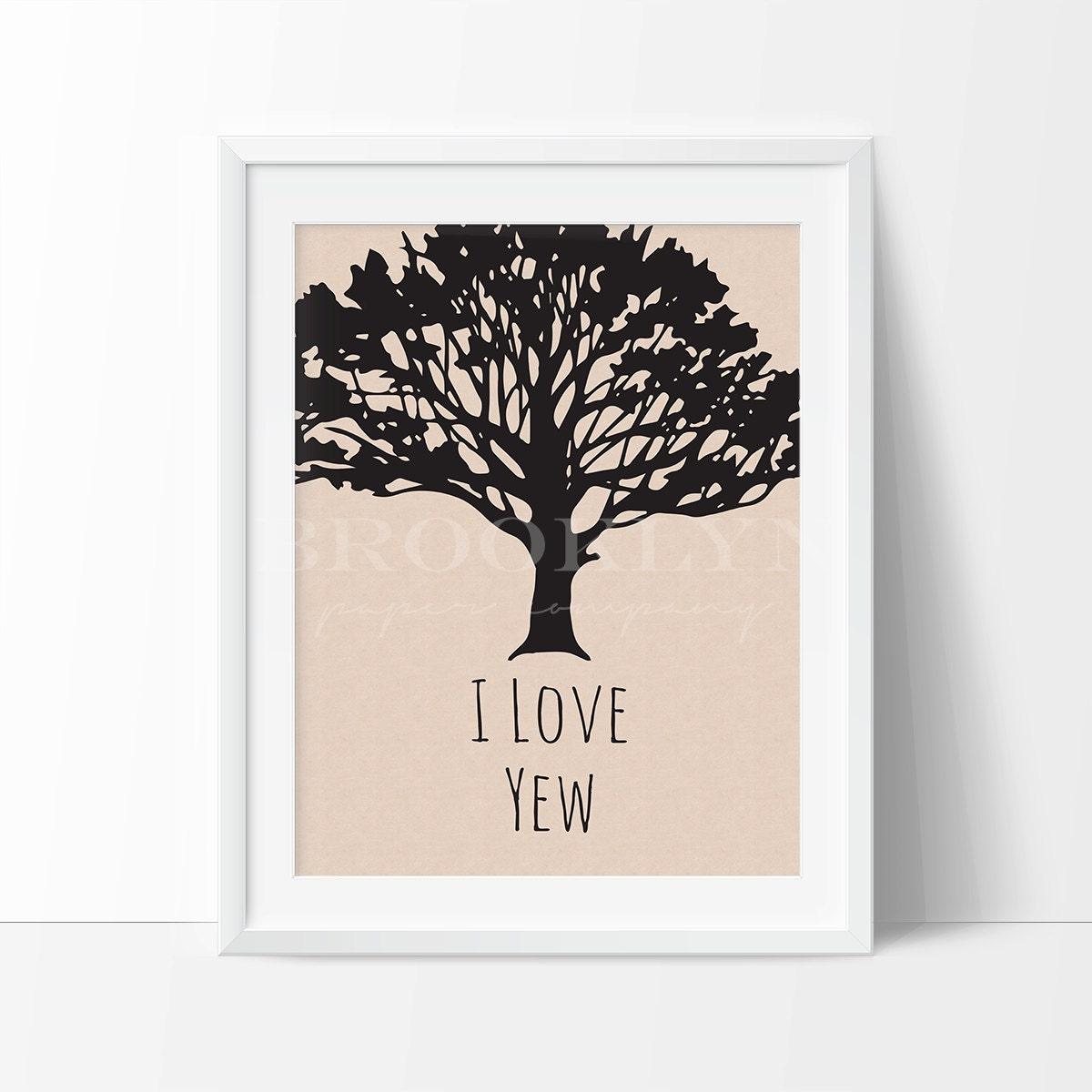 I Love Yew Tree Print Yew Tree Woodland Themed Nursery Quote