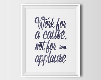 Work for a cause, positive quote, printable wall art, instant download, inspiring wall art, office decor