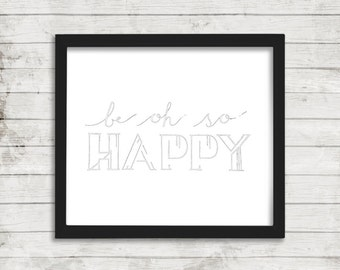 Be Oh So Happy, Printable Wall Art, Home Wall Art Print, Digital Download Art, Inspirational Typography Art, Black And White Wall Print