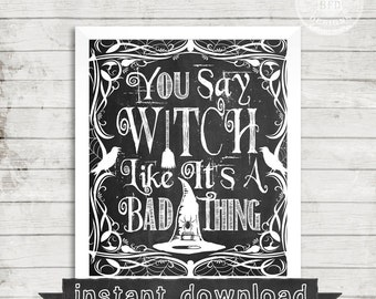 DIY PRINTABLE, You Say Witch Like It's A Bad Thing, Instant Download, Halloween Funny, Funny Sign, Halloween Witch, Chalkboard Printable