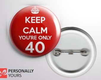 Keep Calm 40th Birthday Pin Badge
