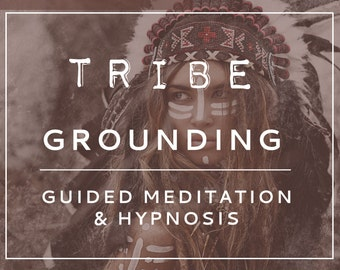 TRIBE Grounding Guided Meditation & Hypnosis (Root Chakra)