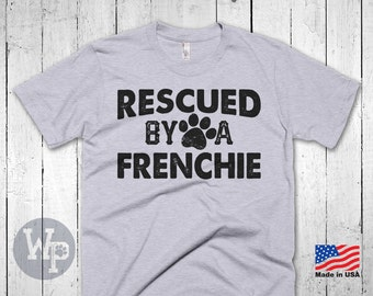 Frenchie T-Shirt - Rescued By A Frenchie - Awesome French Bulldog Rescue Shirt