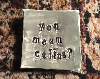 you mean coitus?