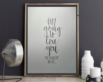 I'm Going to Love You for the Rest of My Life - Wedding Art - Love Art - Nursery Art - Kids Room Art - Calligraphy Art - Wall Art