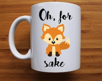Oh for fox sake Mug, funny mug, gift, coffee mug, ceramic mug, sarcasm, pun, personalised mug, valentines day, gift for her, gift for him