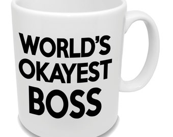 World's Okayest BOSS * Gift For Boss Coffee Mug * Funny Birthday Idea Cup *