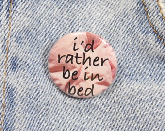 I'd Rather Be In Bed 1.25 Inch Pin Back Button Badge