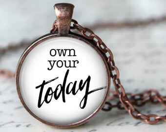 Own Your Today - Inspirational Quote Pendant Necklace or Key Chain - Choice of 4 Colors - 1 Inch Round