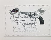 Funny love Valentine's Day card. If I had to live without you I'd shoot myself. But only in the foot.