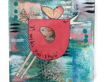 OOAK, Original Mixed Media, Gallery Canvas, Mixed Media Collage Art, inspiring art, bird art, birdy art, I wish you love, original art