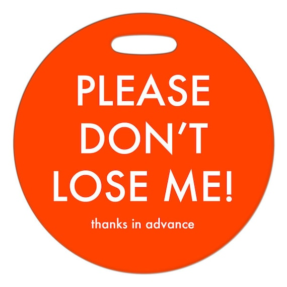 Luggage Tag - Please Don't Lose Me - Round, Large, Plastic Bag Tag